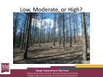 low moderate or high