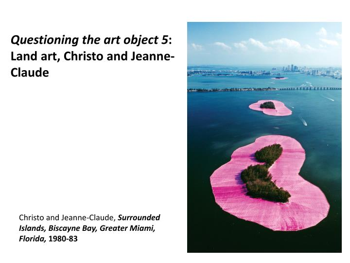 questioning the art object 5 land art christo and jeanne claude n.