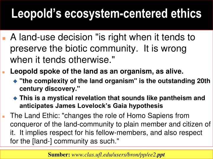 """A land-use decision """"is right when it tends to preserve the biotic community.  It is wrong when it tends otherwise."""""""