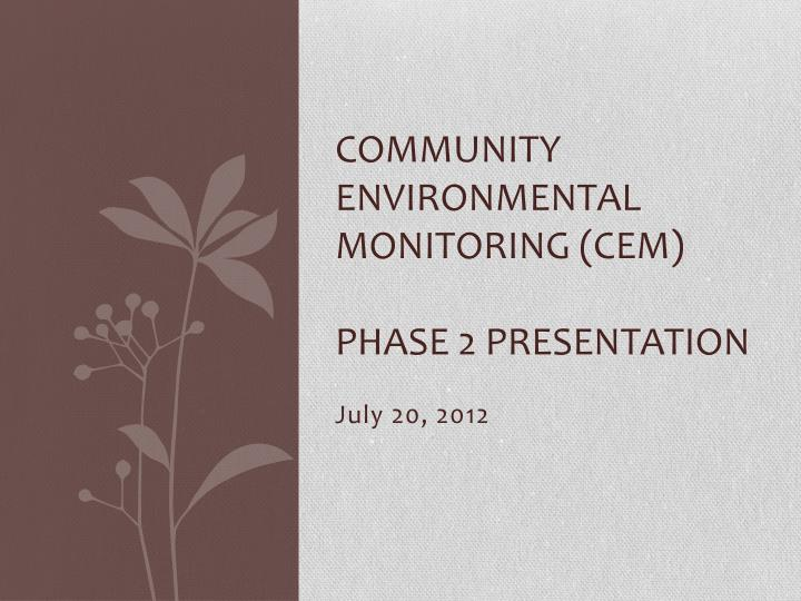 Community environmental monitoring cem phase 2 presentation
