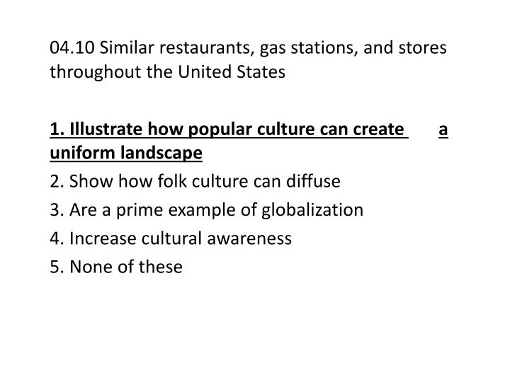 04.10 Similar restaurants, gas stations, and stores throughout the United States