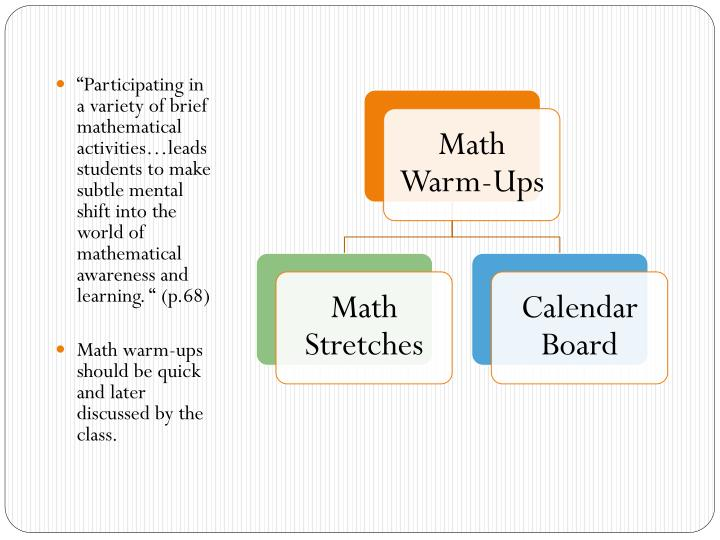 """Participating in a variety of brief mathematical activities…leads students to make subtle mental shift into the world of mathematical awareness and learning. "" (p.68)"