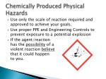 chemically produced physical hazards1