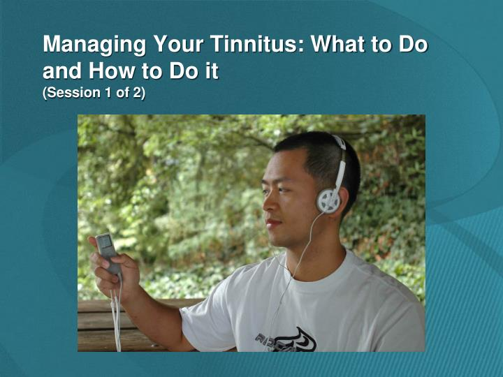managing your tinnitus what to do and how to do it session 1 of 2 n.