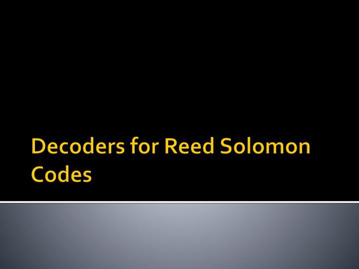 Decoders for Reed Solomon Codes