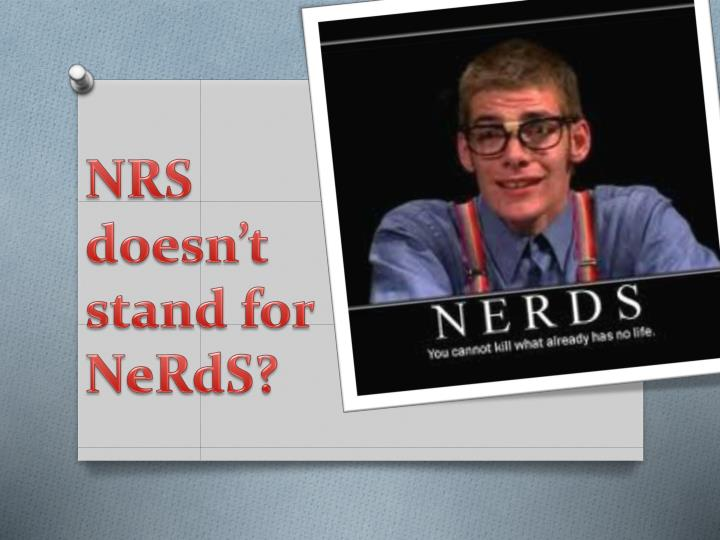 Nrs doesn t stand for nerds