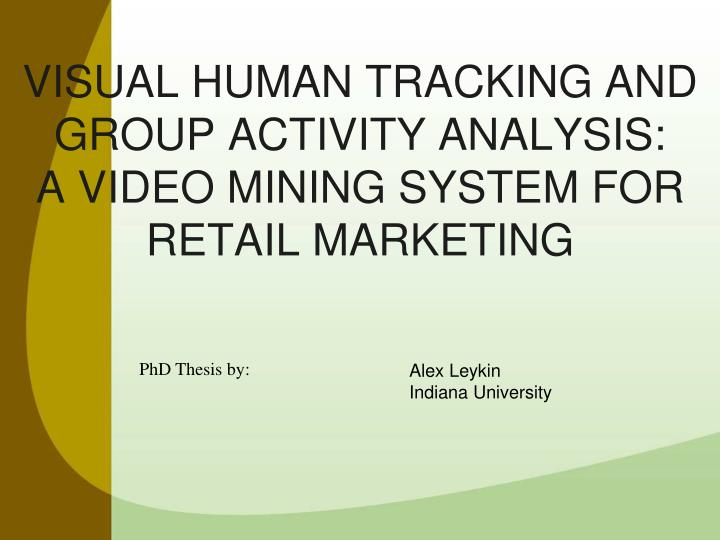 visual human tracking and group activity analysis a video mining system for retail marketing n.
