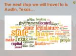 the next stop we will travel to is austin texas