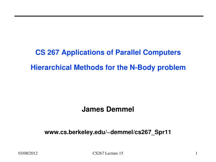 cs 267 applications of parallel computers hierarchical methods for the n body problem