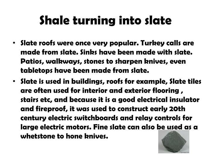 Shale turning into slate
