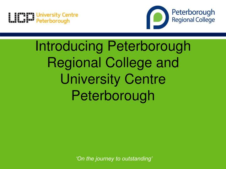 introducing peterborough regional college and university centre peterborough
