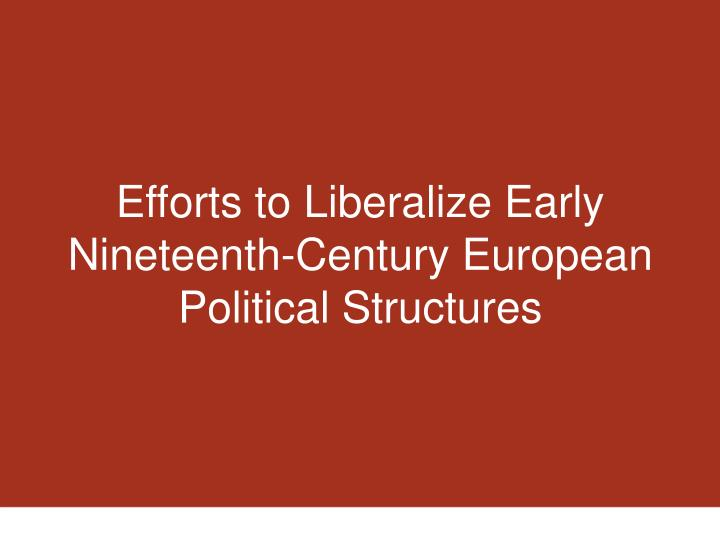 Efforts to Liberalize Early Nineteenth-Century European Political Structures