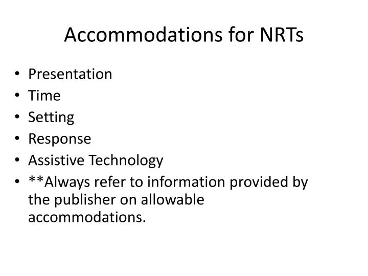 Accommodations for NRTs