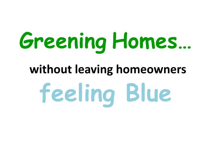 greening homes without leaving homeowners feeling blue n.