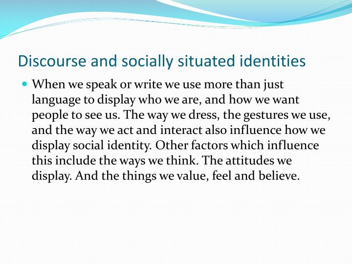 Discourse and socially situated identities