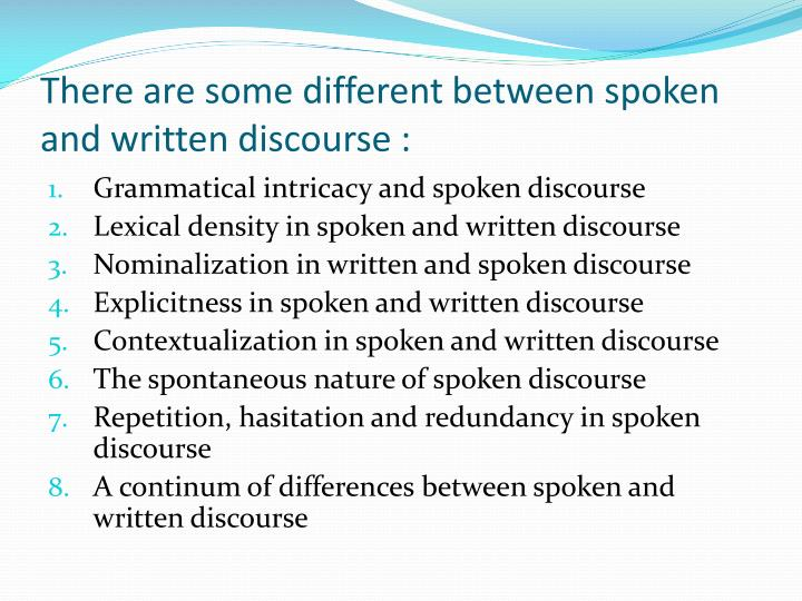 There are some different between spoken and written discourse :