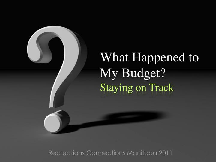 what happened to my budget staying on track n.