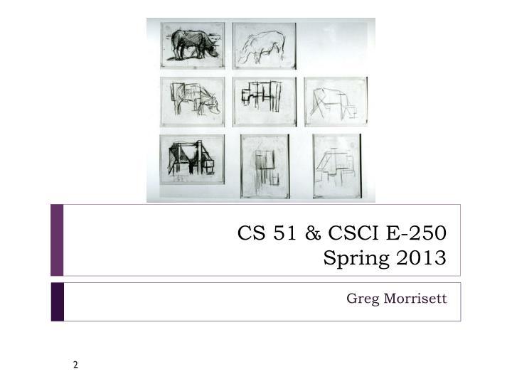 Cs 51 csci e 250 spring 2013