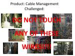product cable management challenged