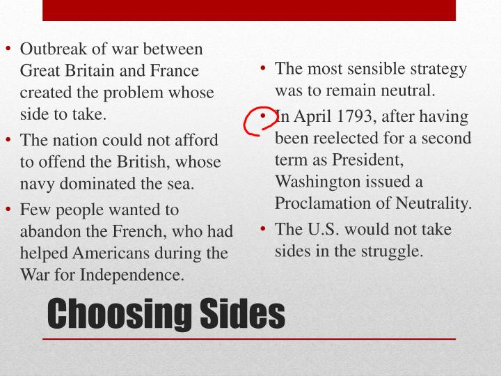Outbreak of war between Great Britain and France created the problem whose side to take.