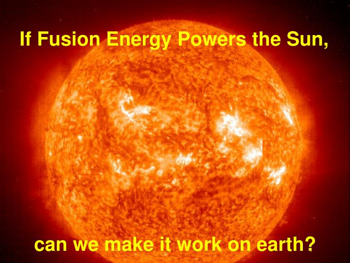 If Fusion Energy Powers the Sun,