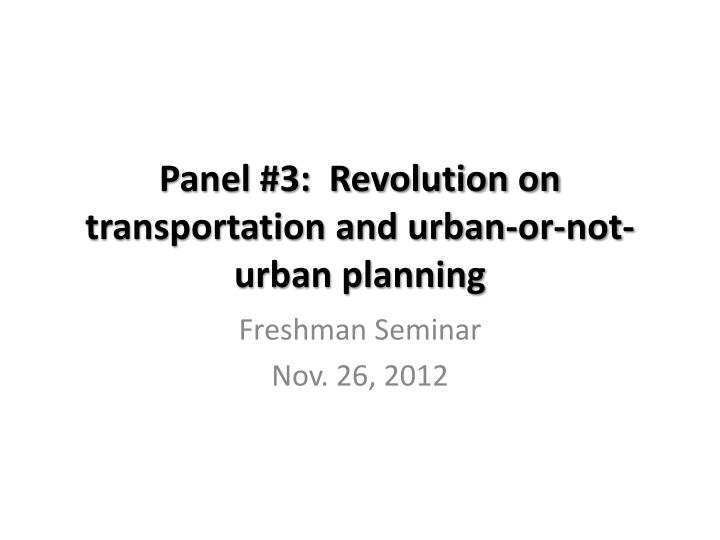 panel 3 revolution on transportation and urban or not urban planning n.