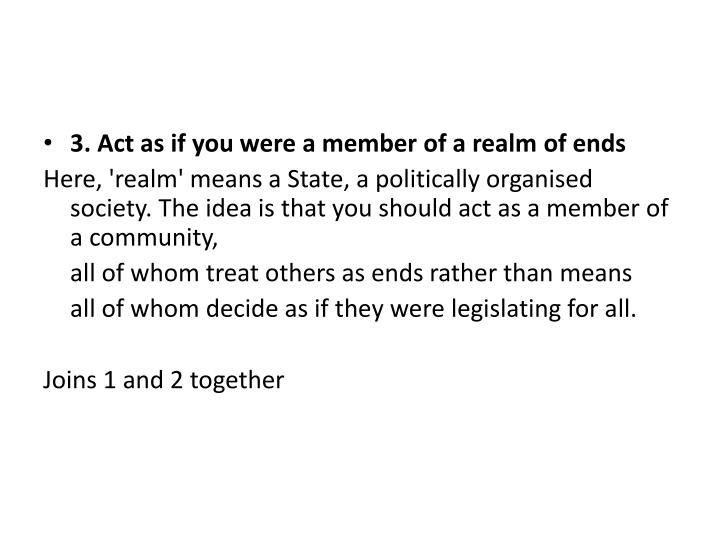 3. Act as if you were a member of a realm of ends
