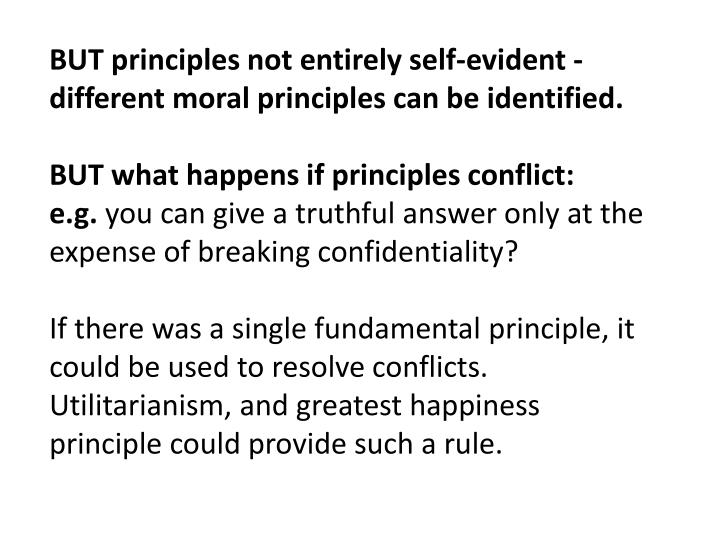 BUT principles not entirely self-evident - different moral principles can be identified.