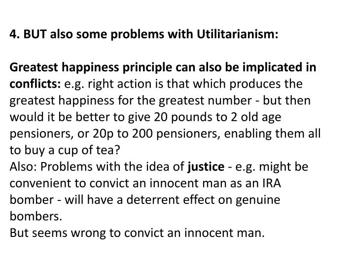 4. BUT also some problems with Utilitarianism: