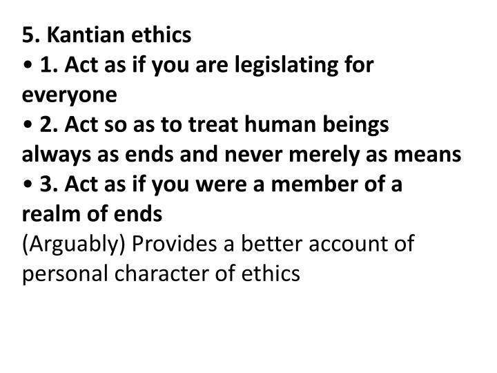 5. Kantian ethics