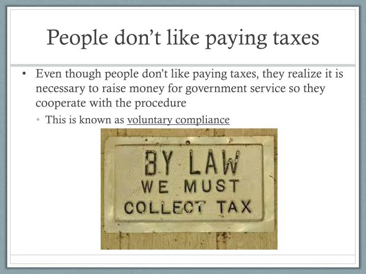People don t like paying taxes