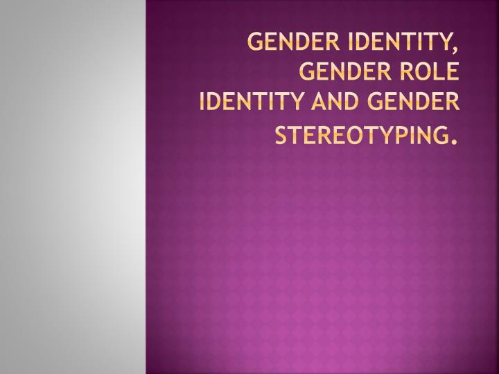 gender role stereotyping Gender roles and the media and other digital media material tutorials while not necessarily correct, many people believe that gender role stereotypes in the media are accurate as well as being exposed to media featuring women with a lack of power.