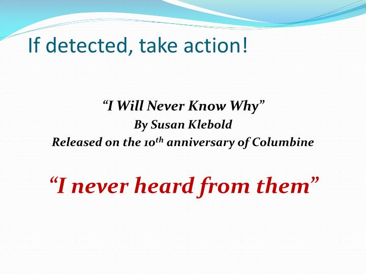 If detected, take action!