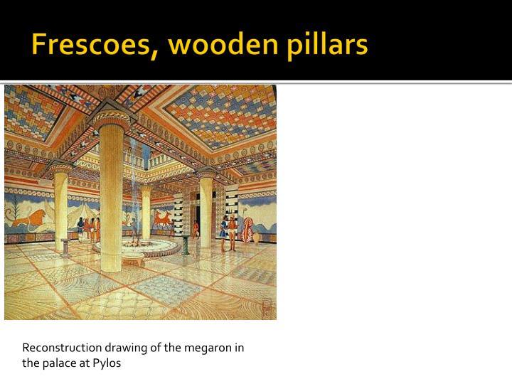 Frescoes, wooden pillars
