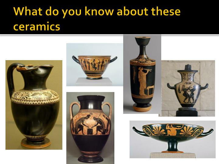 What do you know about these ceramics