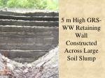 5 m high grs ww retaining wall constructed across large soil slump