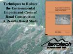 techniques to reduce the environmental impacts and costs of road construction a results based study
