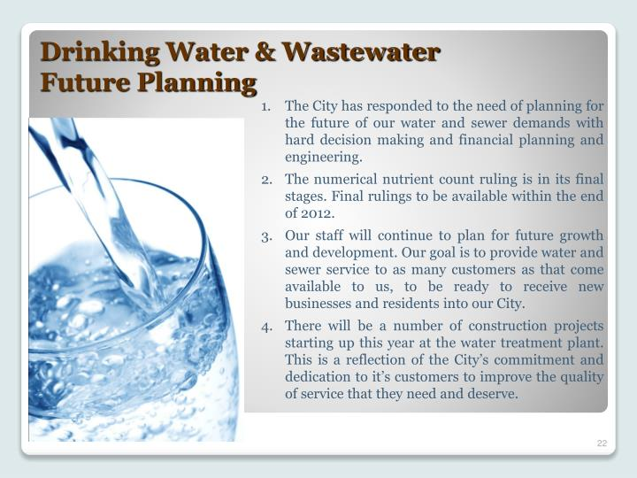 The City has responded to the need of planning for the future of our water and sewer demands with hard decision making and financial planning and engineering.