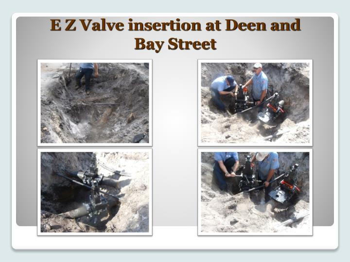 E Z Valve insertion at Deen and