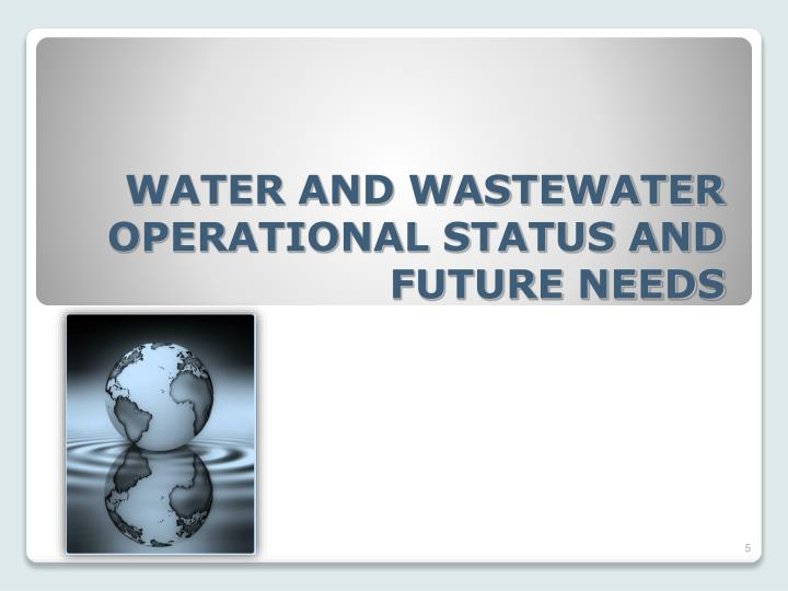WATER AND WASTEWATER OPERATIONAL STATUS AND FUTURE NEEDS