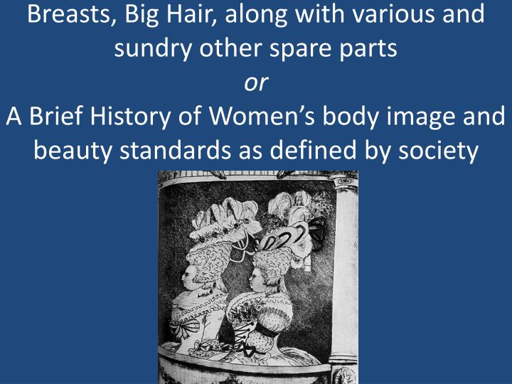 Breasts, Big Hair, along with various and sundry other spare parts