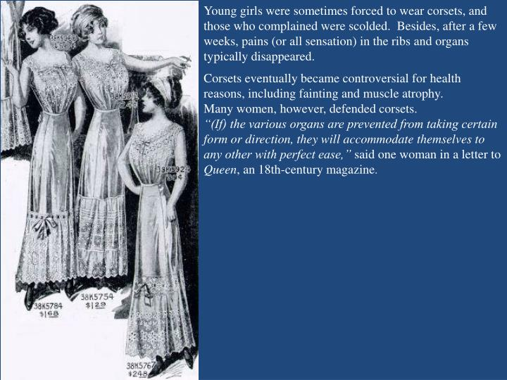 Young girls were sometimes forced to wear corsets, and those who complained were scolded.  Besides, after a few weeks, pains (or all sensation) in the ribs and organs typically disappeared.