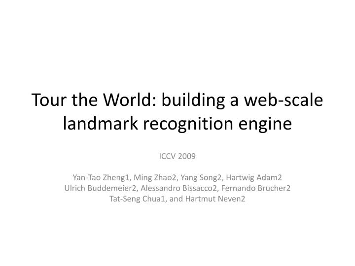 Tour the world building a web scale landmark recognition engine