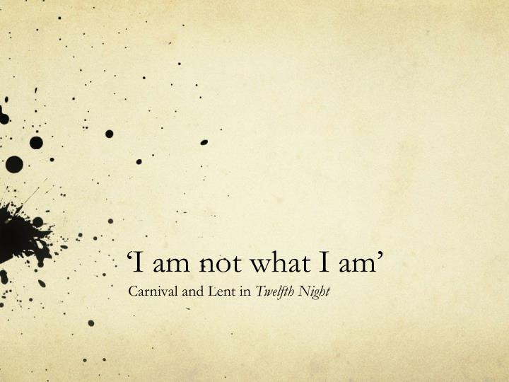 i am not what i am n.