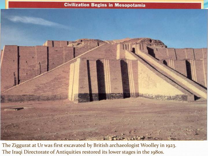 The Ziggurat at Ur was first excavated by British archaeologist Woolley in 1923.