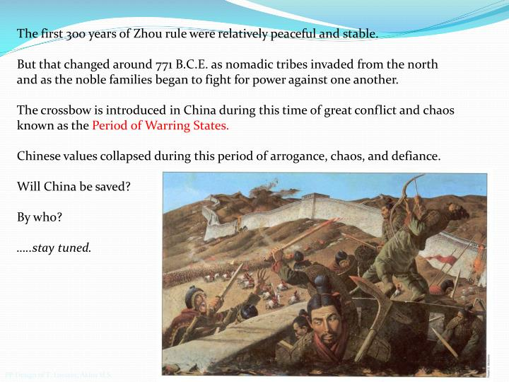 The first 300 years of Zhou rule were relatively peaceful and stable.