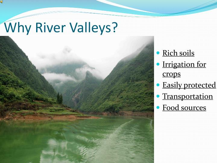 Why River Valleys?