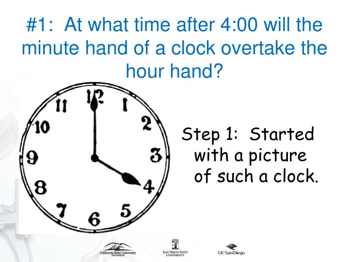 #1:  At what time after 4:00 will the minute hand of a clock overtake the hour hand?