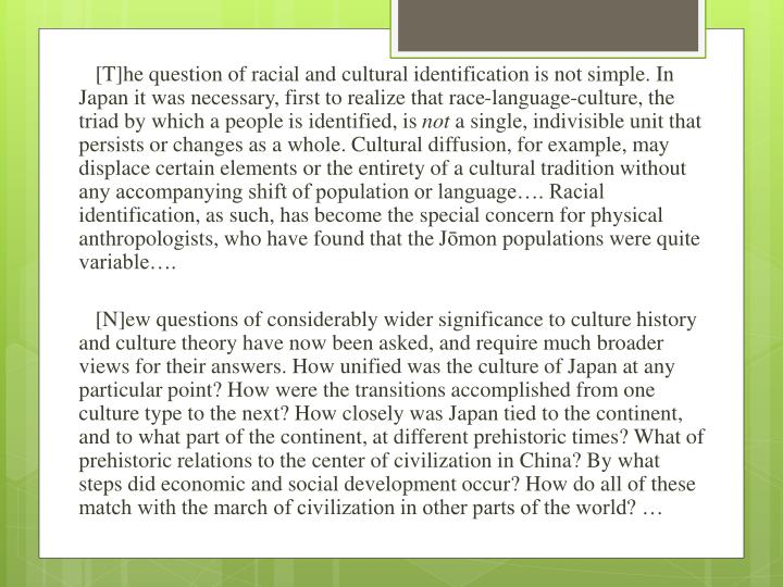 [T]he question of racial and cultural identification is not simple. In Japan it was necessary, first to realize that race-language-culture, the triad by which a people is identified, is