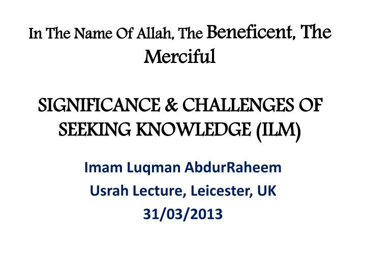 In the name of allah the beneficent the merciful significance challenges of seeking knowledge ilm